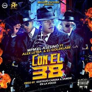 MpM El Asesino Ft. Alex Letra & El Gol2Klabe - Con El 38