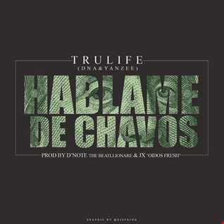 Trulife (DNA & Yanzee) - Hablame De Chavos