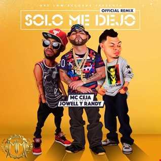 MC Ceja Ft. Jowel y Randy - Solo Me Dejó (Official Remix)
