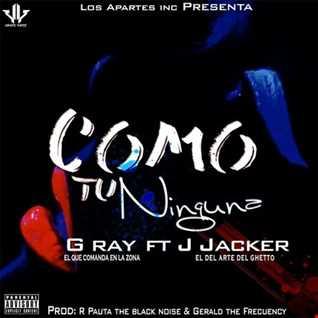 G Ray Ft J Jacker - Como Tu Ninguna