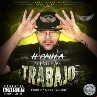 H Pauta - Puesto Pal' Trabajo (Prod. By Diamond Wings Music)