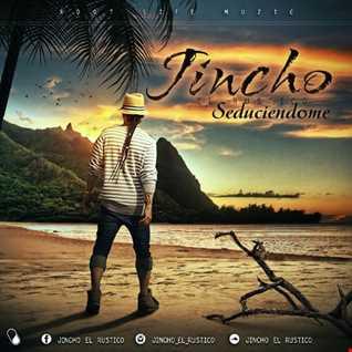 Jincho El Rustico - Seduciendome (Prod. By DNote The Beatllionare)