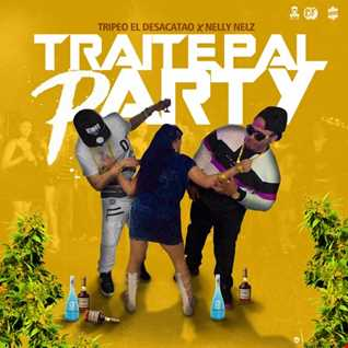 Tripeo El Desacatao Nelly Nelz - Traite Pal Party