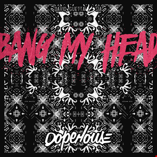 David Guetta & Sia - Bang My Head (DOPEHOUSE Mix)
