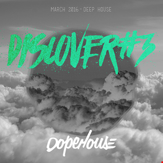 #DISCOVER 3 : Mix March 2016 - DEEP HOUSE