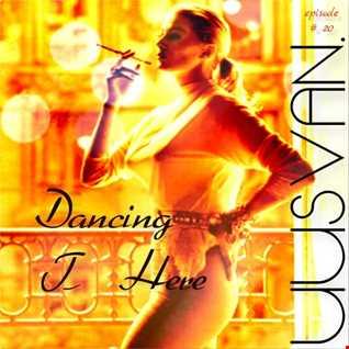 Dancing T. Here # EPISODE  20