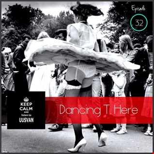 Dancing T. Here EPISODE  32