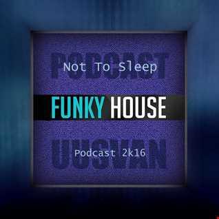 UUSVAN   Not To Sleep  Funky House Podcast 2k16