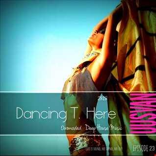 Dancing T. Here # EPISODE  23
