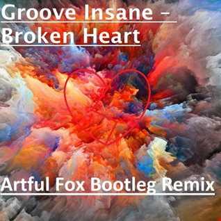 Groove Insane - Broken Heart (Artful Fox Bootleg Remix)