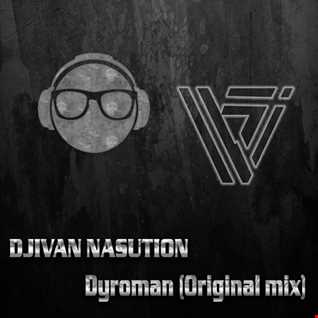 DJIVAN NASUTION - DYROMAN(Original mix)