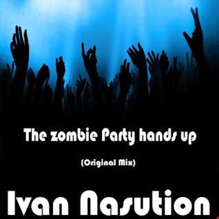 Ivan Nasution_The zombie Party hands up (Original Mix)