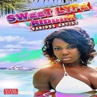Sweet Life Riddim Mix Crown International Records Dancehall Reggae Music December 2017