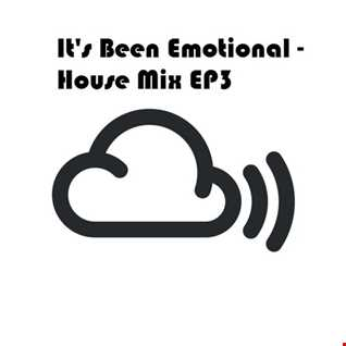 It's Been Emotional - House Mix EP3