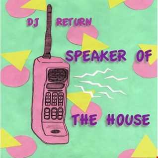 DJ Return - Speaker Of The House