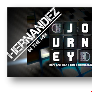 The Journey mixed by Hernandez on Dishfm.de 16 04 16