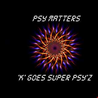 Special K - Psy Matters - 'K' Goes Super Psy'z - 2 Hour Set
