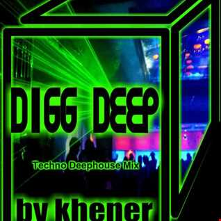 DIGG DEEP   By Khener ( 07 10 16) Technomix