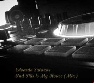 Edoardo Salazar - And This is My House (Mini Mix)