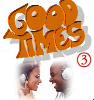 GOOD TIMES 3
