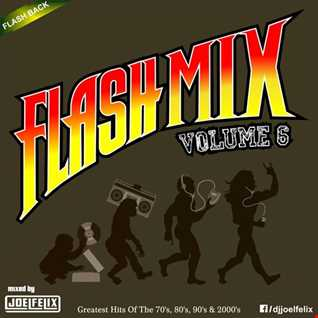 DJ JOEL FELIX   FLASH MIX (VOLUME 6)