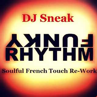 DJ Sneak - Funky Rhythm - Soulful French Touch Re Work
