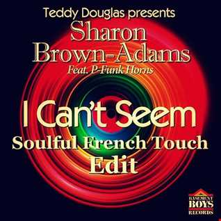 Sharon Brown Adams - I Can't Seem -  Soulful French Touch Edit 2016