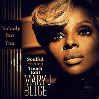 Mary J Blige - Nobody But You - Soulful French Touch Edit