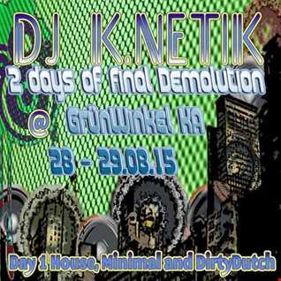 Dj k.netik - 2 days of final demolution @ GrünWinkel KA - 28-29082015-DAY1house,minimal,dirtydutch