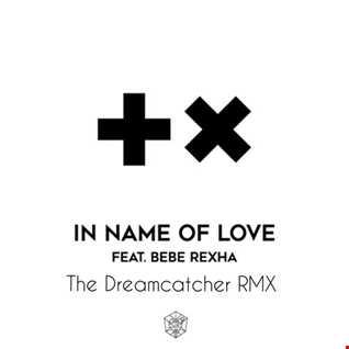 Martin Garrix ft. Bebe Rexha - In The Name Of Love [The Dreamcatcher]