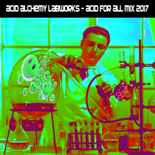 CF's Acid Alchemy Labworks 2017 MiX ACiD FOR ALL:)