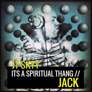 ITS A SPIRITUAL THANG // JACK - JT SKYY MIX