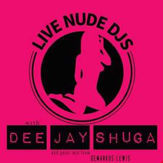 Dee-Jay Shuga - Filling in for Live Nude DJs & Demarkus Lewis guest mix