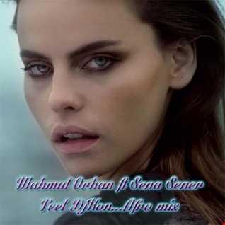 MAHMUT ORHAN & SENA SENER   FEEL ( DJ KON AFRO MIX)