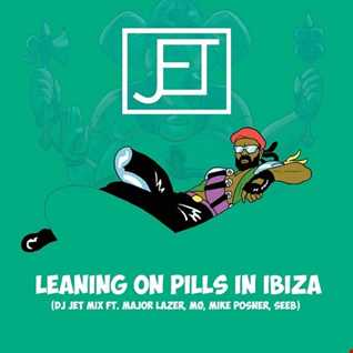 Leaning On Pills In Ibiza (DJ Jet Mix ft. Major Laser, MØ, Mike Posner, SeeB)