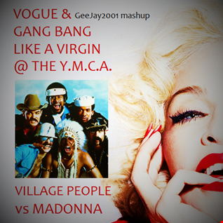 Madonna vs Village People - Vogue & Gang Bang Like A Virgin @ The Y.M.C.A. (GeeJay2001 mashup)