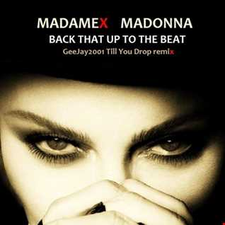 Madonna - Back That Up To The Beat - GeeJay2001 Till You Drop remix
