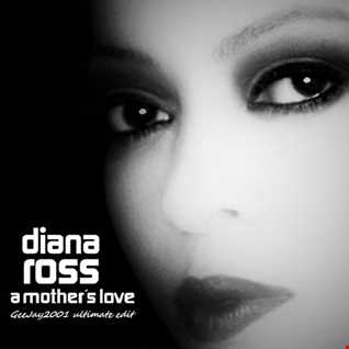 Diana Ross - A Mother's Love - GeeJay2001 ultimate edit