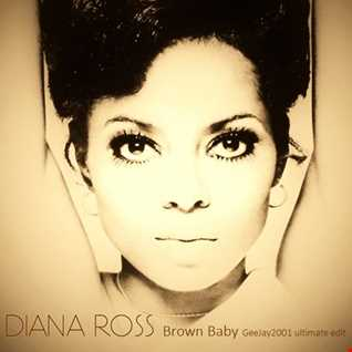 Diana Ross - Brown Baby - GeeJay2001 ultimate edit