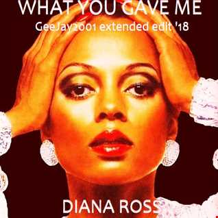 Diana Ross - What You Gave Me (GeeJay2001 extended edit '18)