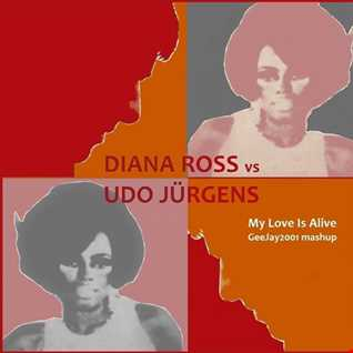 Diana Ross vs Udo Jürgens - My Love Is Alive (GeeJay2001 mashup)
