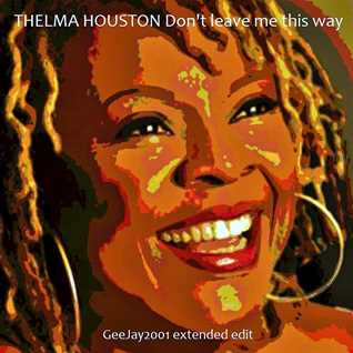 Thelma Houston - Don't Leave Me This Way (GeeJay2001 extended edit)