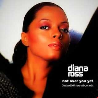 Diana Ross - Not Over You Yet - GeeJay2001 sexy album edit