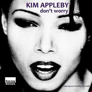 Kim Appleby - Don't Worry (GeeJay2001 Scotty L. re-edit)