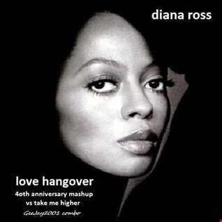 Diana Ross - Love Hangover - 40th Anniversary mashup vs Take Me Higher (GeeJay2001 combo)