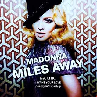 Madonna feat. Chic - Miles Away & I Want Your Love - GeeJay2001 mashup