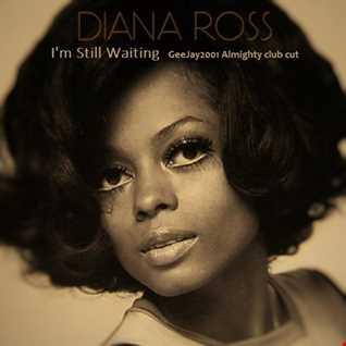 Diana Ross - I'm Still Waiting - GeeJay2001 Almighty club cut
