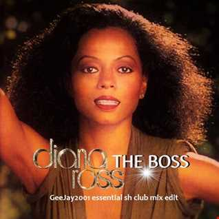 Diana Ross - The Boss - GeeJay2001 essential sh club mix edit