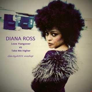 Diana Ross - Love Hangover vs Take Me Higher (GeeJay2001 mashup)