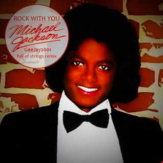 Michael Jackson - Rock With You - GeeJay2001 full of strings remix